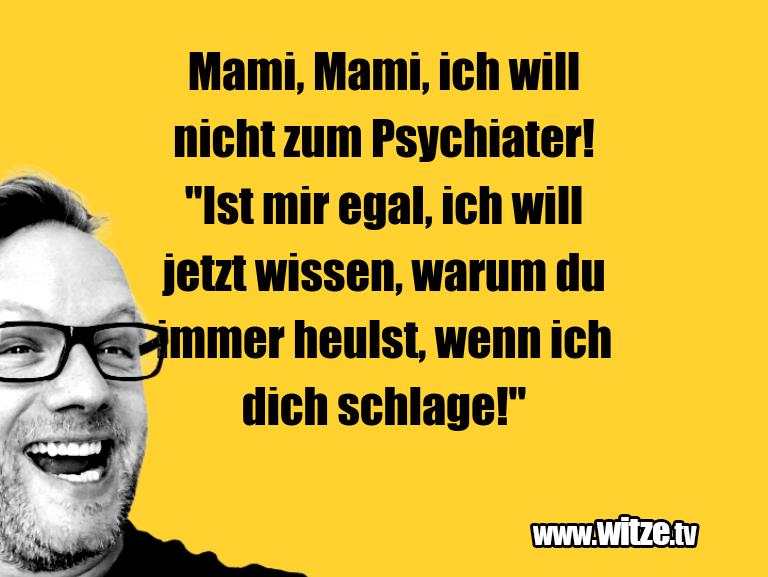 """Kracher vom Schöpfer… Mami, Mami, ich will nicht zum Psychiater! """"Ist mi…"""