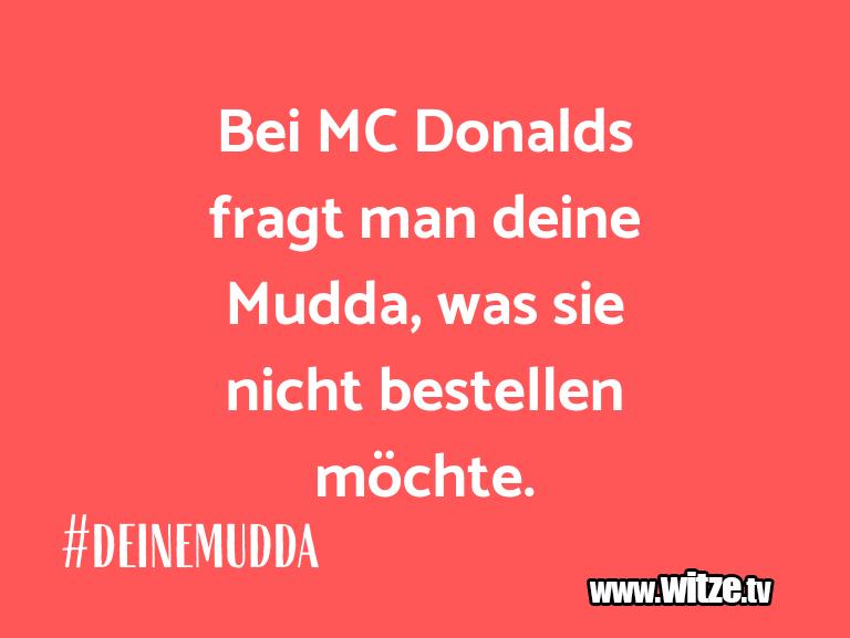 Hammer Gag… Bei MC Donalds fragt man deine Mudda, was sie nich…