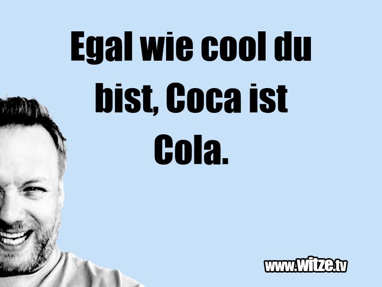Witz über… Egal wie cool du bist, Coca ist Cola.…