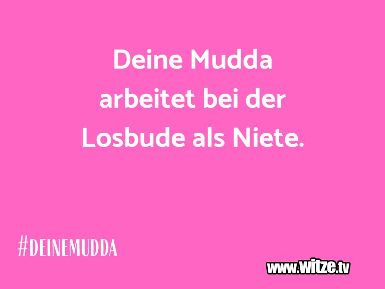 Witz über… Deine Mudda arbeitet bei der Losbude als Niete.…