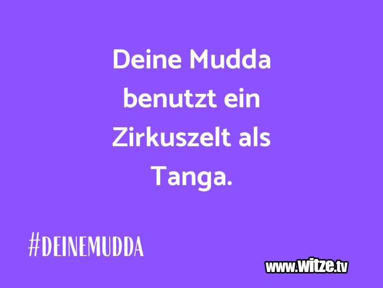 Krönung der Witze… Deine Mudda benutzt ein Zirkuszelt als Tanga.…