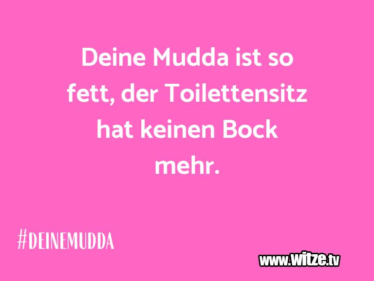 Ein Wortwitz über… Deine Mudda ist so fett, der Toilettensitz hat kei…