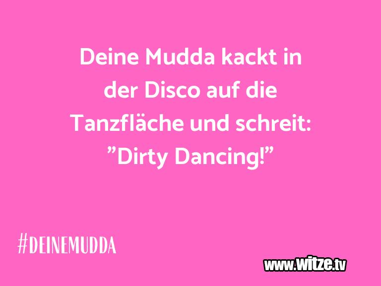 Mehr Schabernack über...Deine Mudda kackt in der Disco auf die Tanzfläche …