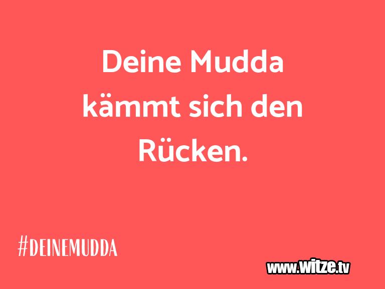 Das ist Humor… Deine Mudda kämmt sich den Rücken.…