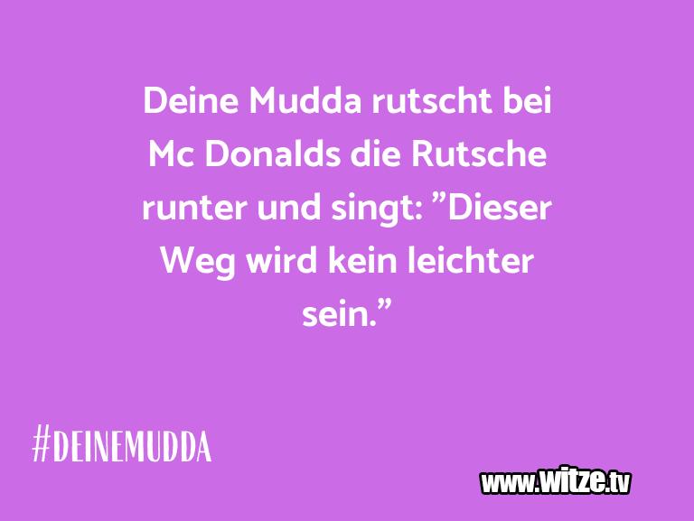 Kracher vom Schöpfer… Deine Mudda rutscht bei Mc Donalds die Rutsche run…