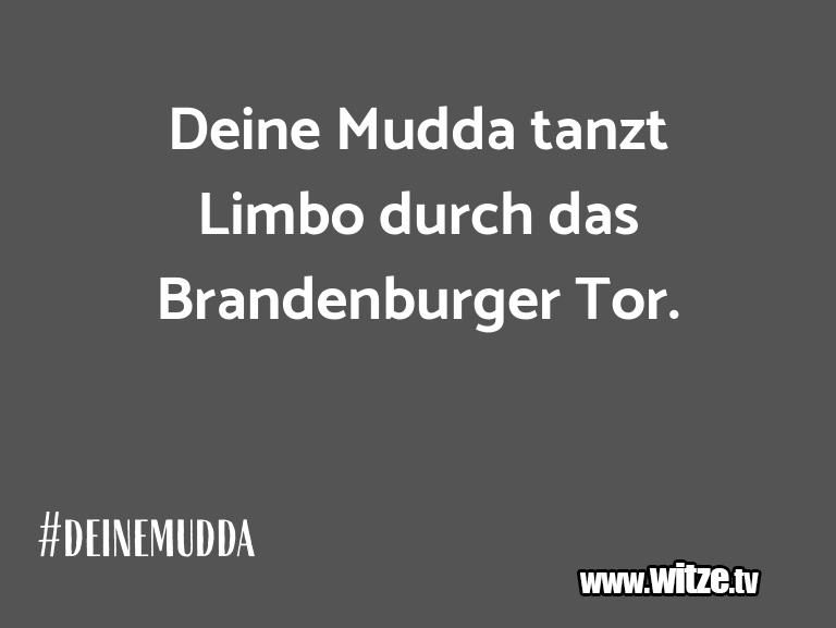 Witz über… Deine Mudda tanzt Limbo durch das Brandenburger To…