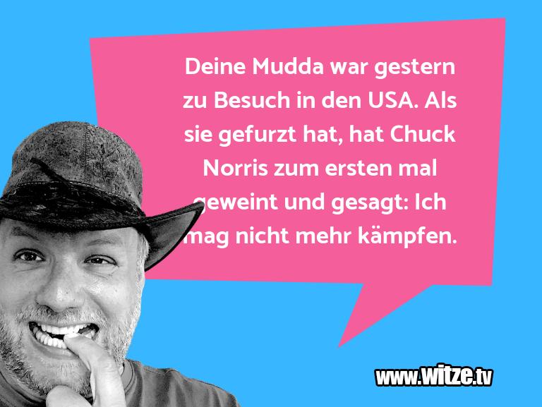 Das ist Humor… Deine Mudda war gestern zu Besuch in den USA. Als …