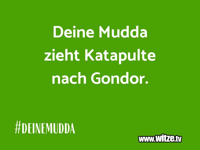 Hammer Joke... Deine Mudda zieht Katapulte nach Gondor.…