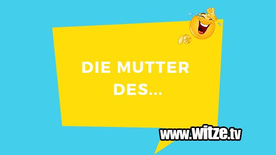 Die Mutter Des Lustige Witze Coole Sprüche Witzetv