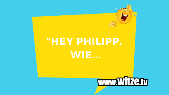 Hey Philipp Wie Lustige Witze Coole Spruche Witze Tv