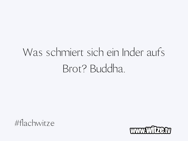 Geisteshaltung oder Schabernack… Was schmiert sich ein Inder aufs Brot? Buddha.…