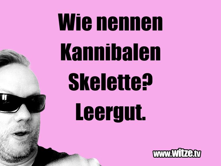 Muttis Witze… Wie nennen Kannibalen Skelette? Leergut.…