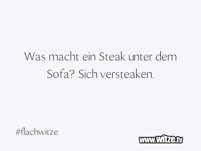 Krönung der Witze… Was macht ein Steak unter dem Sofa? Sich versteake…