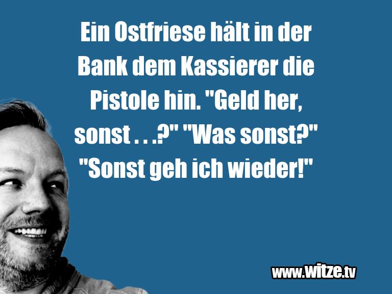 Lustige Anspielung… Ein Ostfriese hält in der Bank dem Kassierer die P…