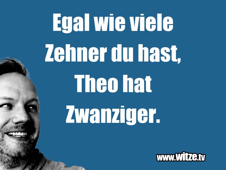 Ein Wortwitz über… Egal wie viele Zehner du hast, Theo hat Zwanziger.…