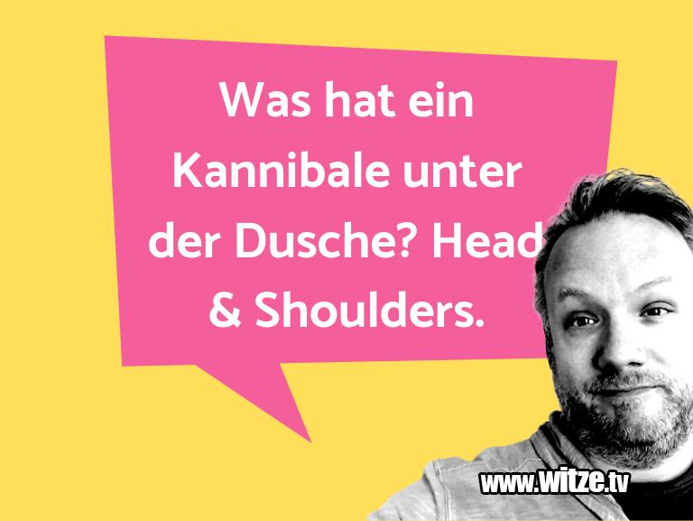 Muttis Witze… Was hat ein Kannibale unter der Dusche? Head &…