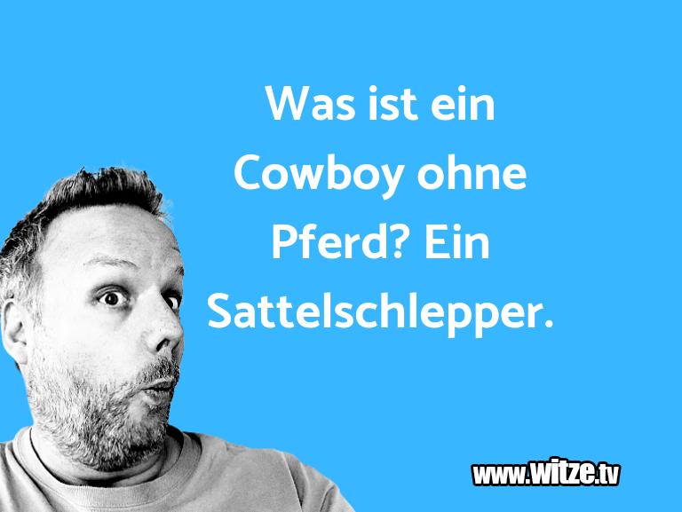 Was ist ein Cowboy ohne Pferd? Ein • Lustige Witze und