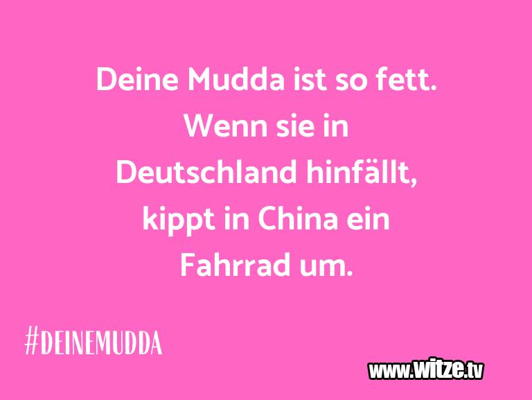 Mehr Schabernack über...Deine Mudda ist so fett. Wenn sie in Deutschland h…