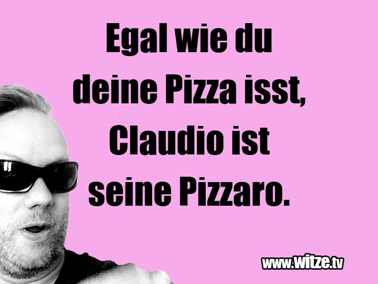 Hammer Joke... Egal wie du deine Pizza isst, Claudio ist seine Pi…