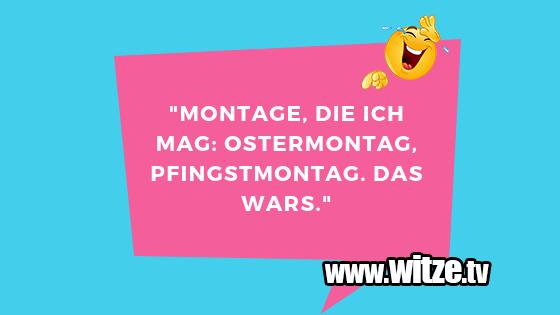 """Lustige Anspielung… """"Montage, die ich mag: Ostermontag, Pfingstmontag.…"""