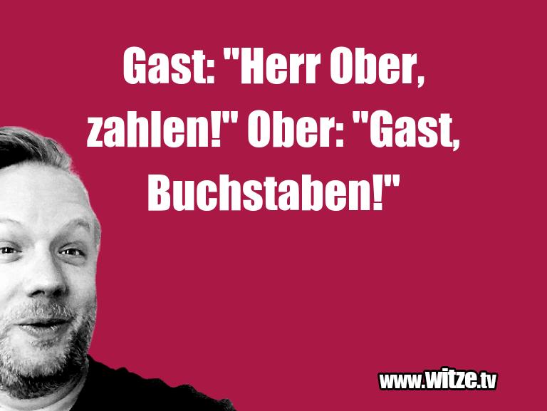 """MehrSchabernacküber... Gast:""""HerrOber,zahlen…"""