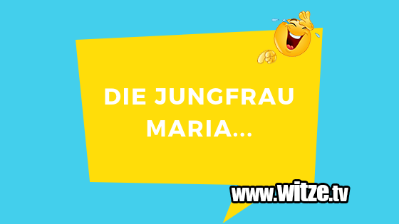 Die Jungfrau Maria Lustige Witze Coole Spruche Witze Tv