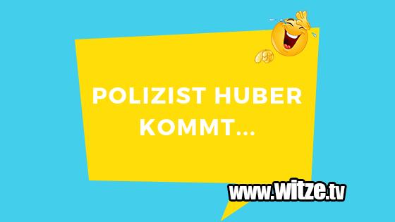Polizist Huber Kommt Lustige Witze Coole Spruche Witze Tv