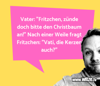 "Vater: ""Fritzchen, zünde…"