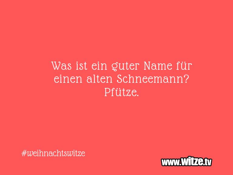 Leidenschaftlicher Humor... Was ist ein guter Name für einen alten Schneemann?…