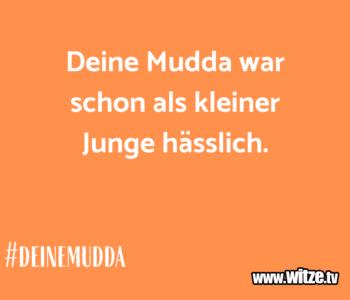 Deine Mudda war…