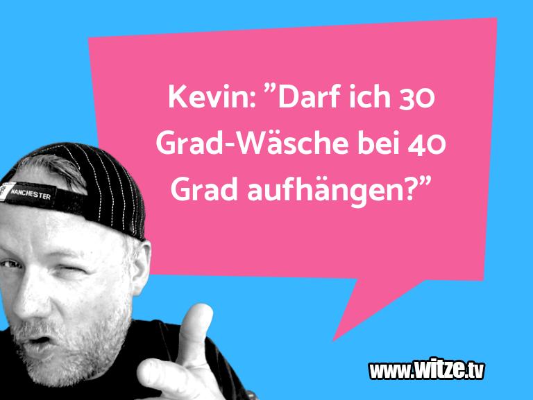 """EinWortwitzüber… Kevin:""""DarfichGrad…"""