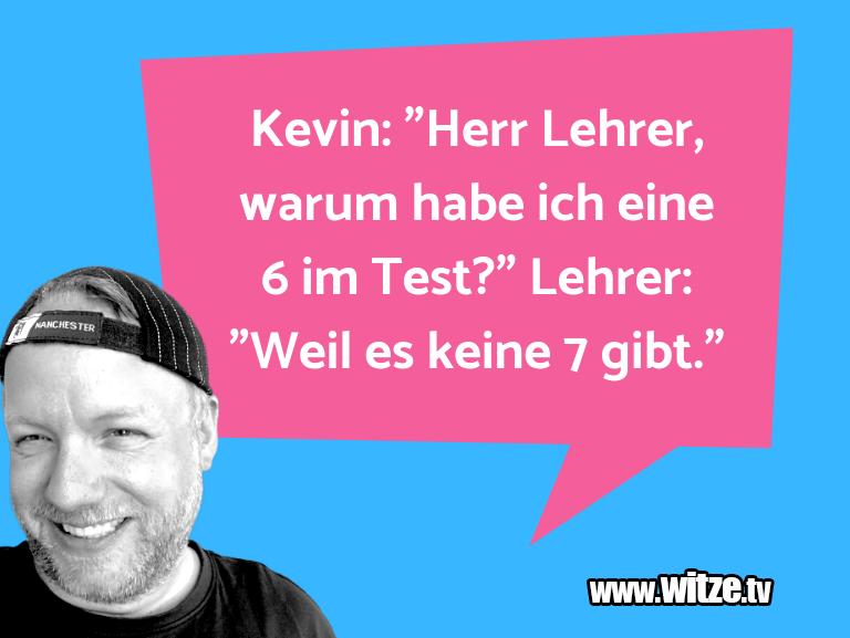 """Geistesblitzzu… Kevin:""""HerrLehrer,war…"""