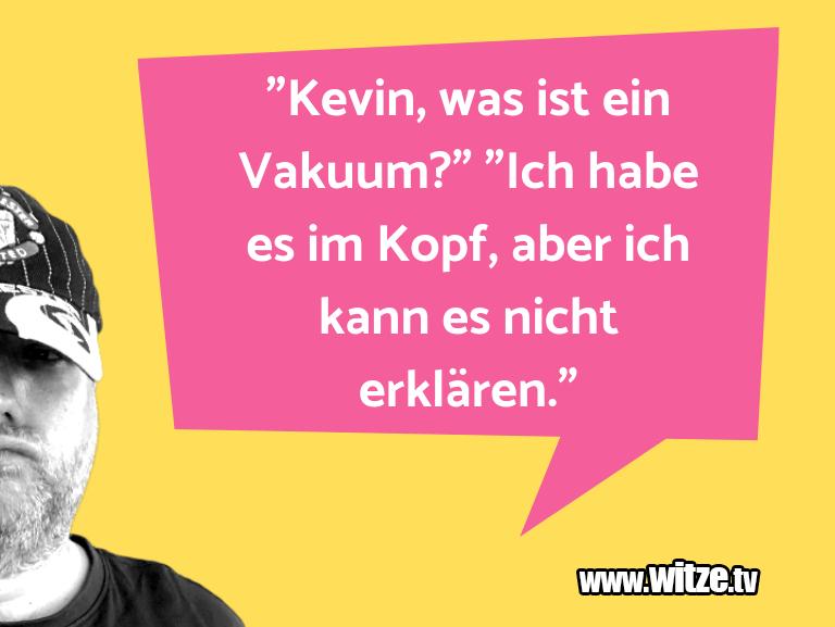 """KrönungderWitze… """"Kevin,wasisteinVaku…"""