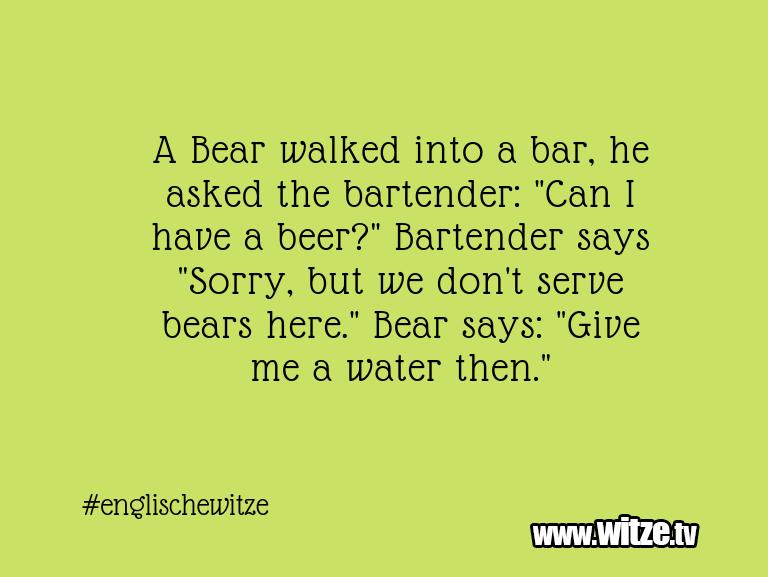 Mehr Schabernack über...A Bear walked into a bar, he asked the bartender: …