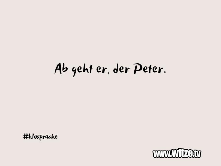 Lustige Anspielung… Ab geht er, der Peter.…