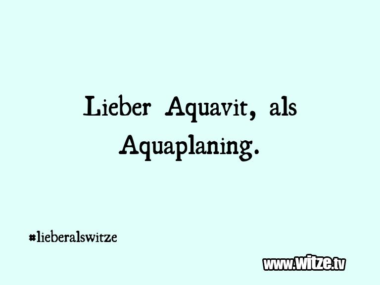 Geisteshaltung oder Schabernack… Lieber Aquavit, als Aquaplaning.…