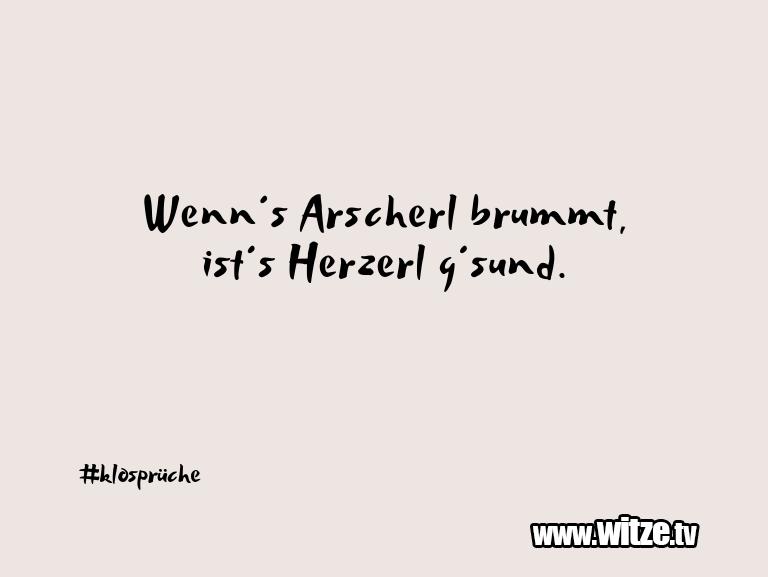 Muttis Witze… Wenn´s Arscherl brummt, ist´s Herzerl g´sund.…
