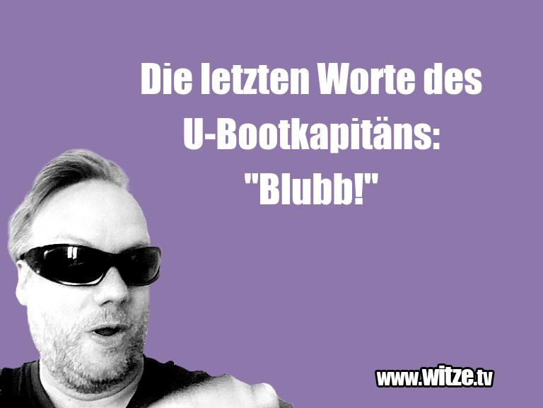 """KrachervomSchöpfer…DieletztenWortedesU Bootkapitäns:""""Blubb!""""…"""
