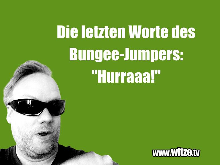 "Geistesblitzzu…DieletztenWortedesBungee Jumpers:""Hurraaa!""…"