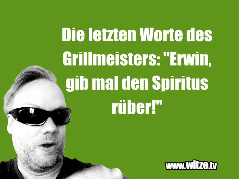 """Mehr Schabernack über...Die letzten Worte des Grillmeisters: """"Erwin, gib m…"""
