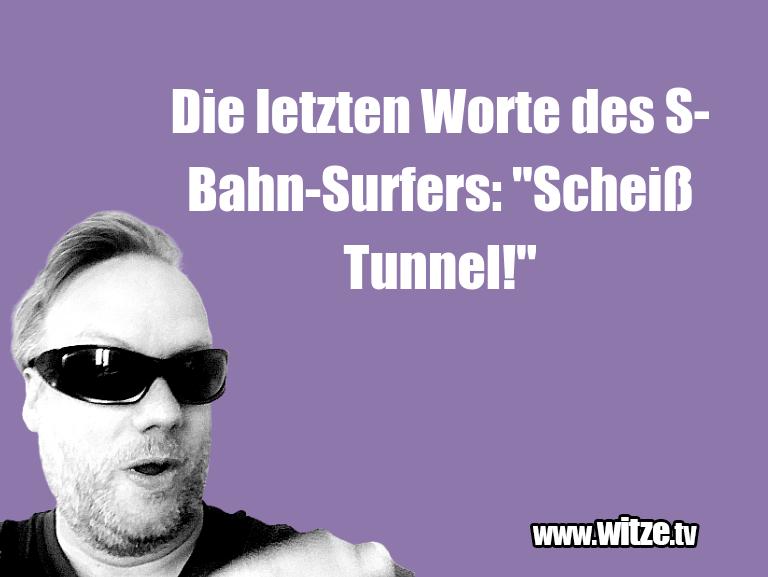 """GeisteshaltungoderSchabernack…DieletztenWortedesS Bahn Surfers:""""ScheißTunn…"""