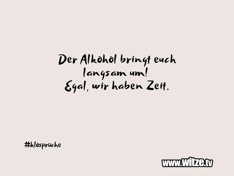 Witz über… Der Alkohol bringt euch langsam um! Egal, wir habe…