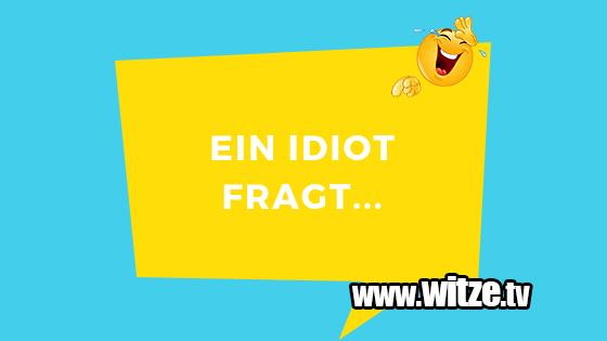 Ein Idiot Fragt Lustige Witze Coole Spruche Witze Tv