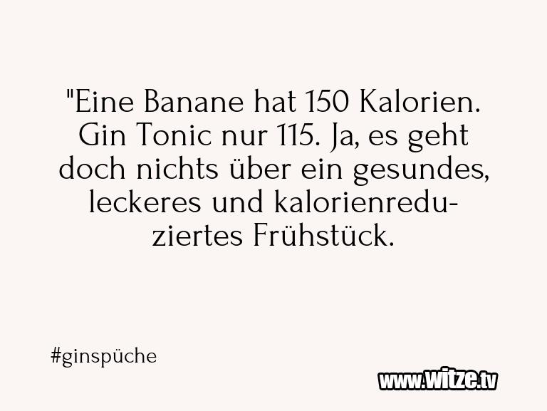 """Muttis Witze… """"Eine Banane hat 150 Kalorien. Gin Tonic nur 115. …"""