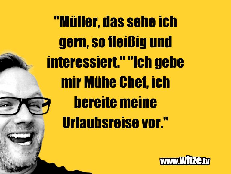 """Witz über… """"Müller, das sehe ich gern, so fleißig und interes…"""
