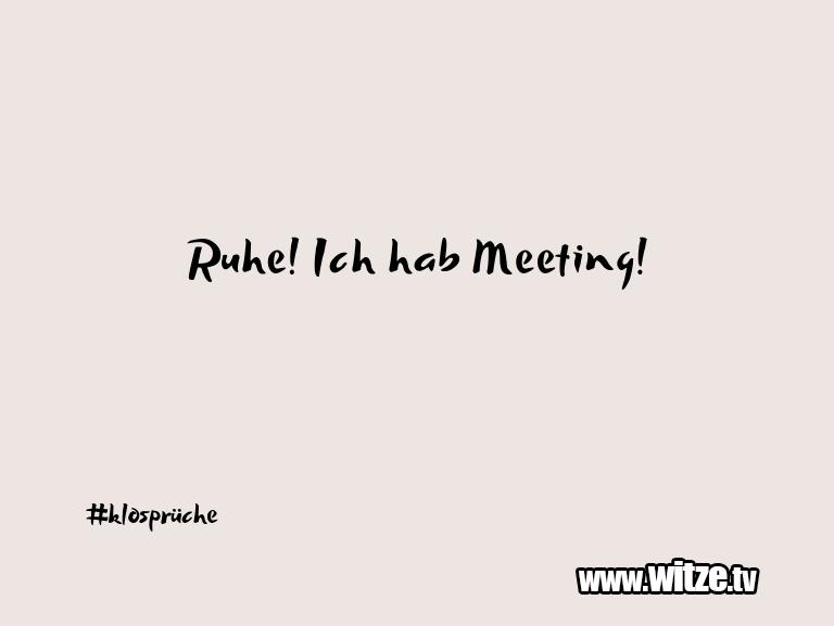 Krönung der Witze… Ruhe! Ich hab Meeting!…