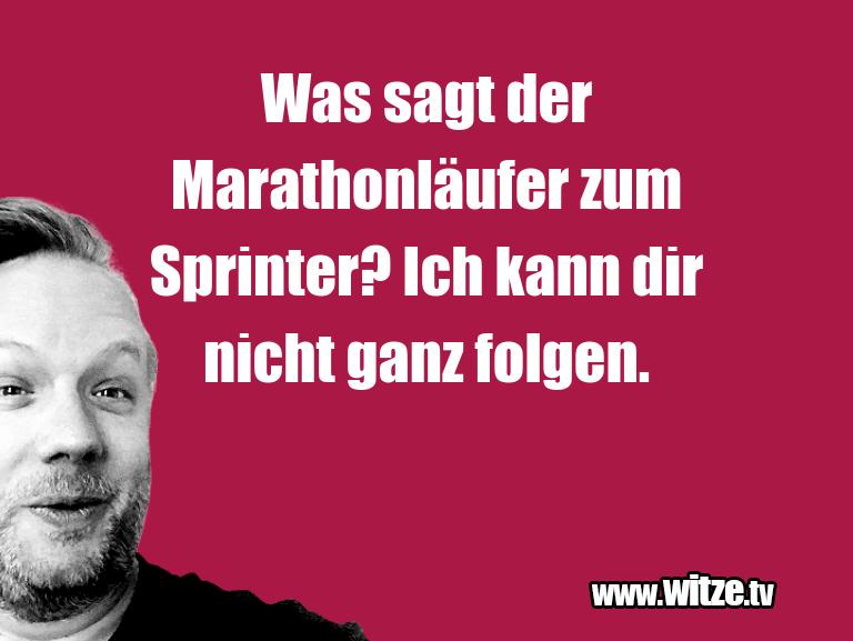 Geisteshaltung oder Schabernack… Was sagt der Marathonläufer zum Sprinter? Ich kann…