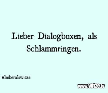 Lieber Dialogboxen als…