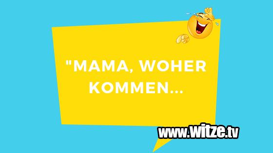 Mama Woher Kommen Lustige Witze Coole Sprüche Witzetv
