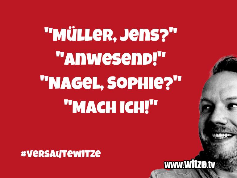 """Mehr Schabernack über...""""Müller, Jens?"""" """"Anwesend!"""" """"Nagel, Sophie?"""" """"M…"""